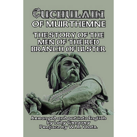 Cuchulain of Muirthemne: The Story of the Men of the Red Branch of Ulster