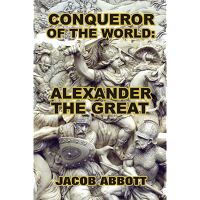 Conqueror of the World: Alexander the Great