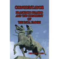 Conquistador: Francisco Pizarro and the Conquest of the Inca Empire