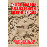 The Fort Dearborn Massacre and the Birth of Chicago