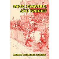 Page, Esquire, and Knight: A Book of Chivalry