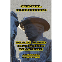 Cecil Rhodes: Man and Empire-Maker