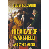 The Vicar of Wakefield and Other Works