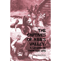 The Captives of Abb's Valley: A Legend of Frontier Life