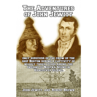 The Adventures of John Jewitt, only Survivor of the Crew of the Ship Boston