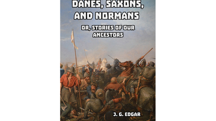 Danes, Saxons, and Normans; or, Stories of Our Ancestors